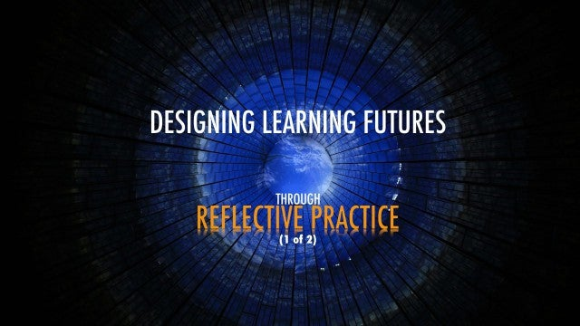 Designing Learning Futures through Reflective Practice