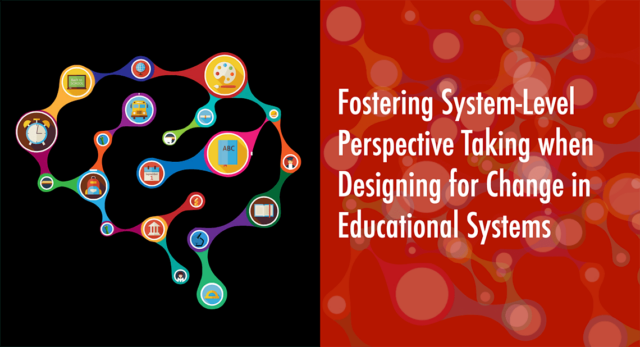 Fostering system-level perspective taking when designing for change in educational systems