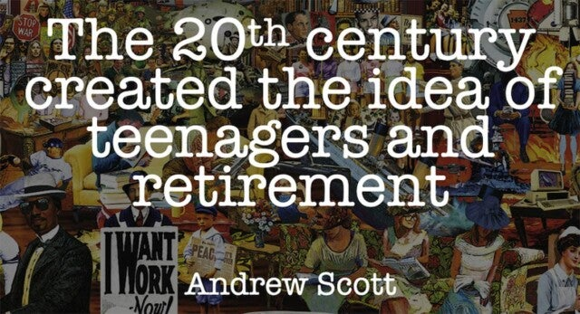 The 20th century created the idea of teenagers and retirement